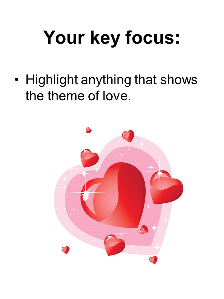 Your key focus: Highlight anything that shows the theme of love.