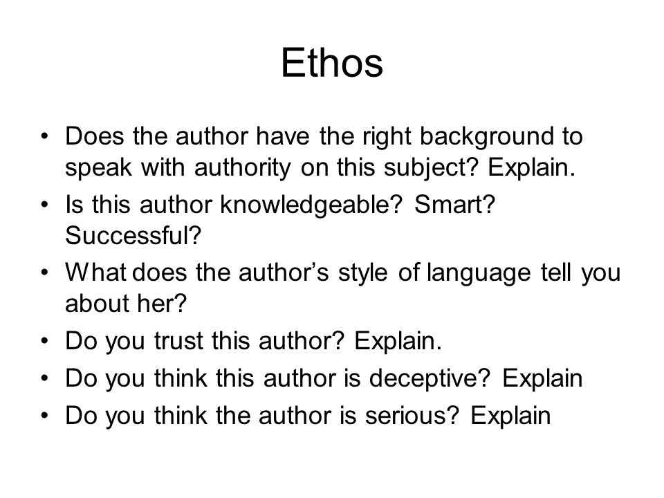 Ethos Does the author have the right background to speak with authority on this subject Explain. Is this author knowledgeable Smart Successful