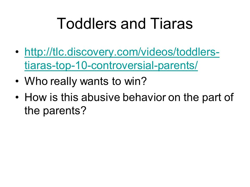 Toddlers and Tiaras http://tlc.discovery.com/videos/toddlers-tiaras-top-10-controversial-parents/ Who really wants to win