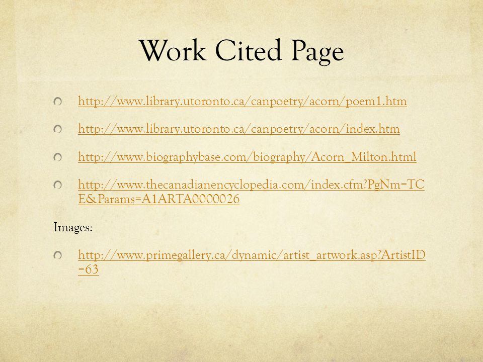 Work Cited Page http://www.library.utoronto.ca/canpoetry/acorn/poem1.htm. http://www.library.utoronto.ca/canpoetry/acorn/index.htm.