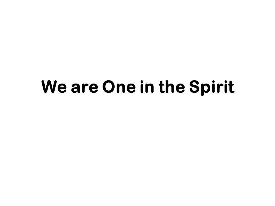 We are One in the Spirit