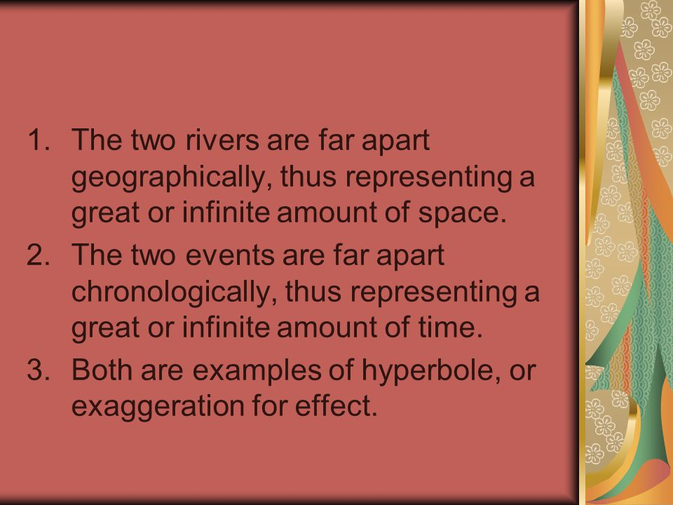 The two rivers are far apart geographically, thus representing a great or infinite amount of space.