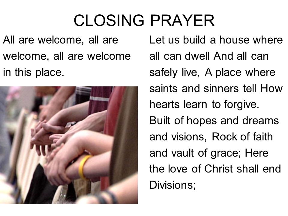 CLOSING PRAYER All are welcome, all are welcome, all are welcome