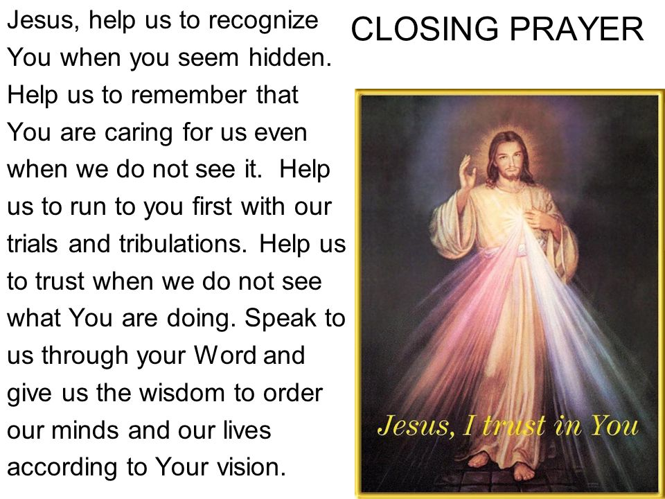 CLOSING PRAYER Jesus, help us to recognize You when you seem hidden.