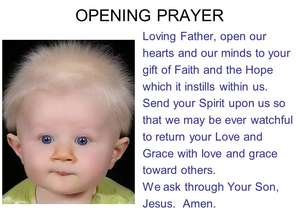 OPENING PRAYER Loving Father, open our hearts and our minds to your