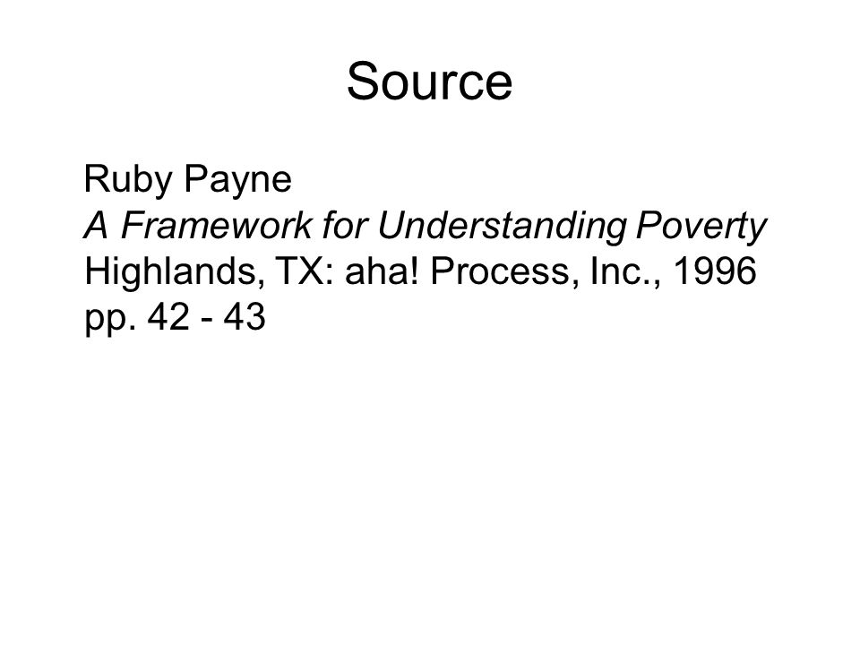 Source Ruby Payne. A Framework for Understanding Poverty Highlands, TX: aha.
