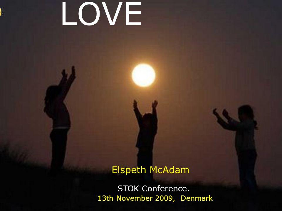 LOVE Elspeth McAdam STOK Conference. 13th November 2009, Denmark