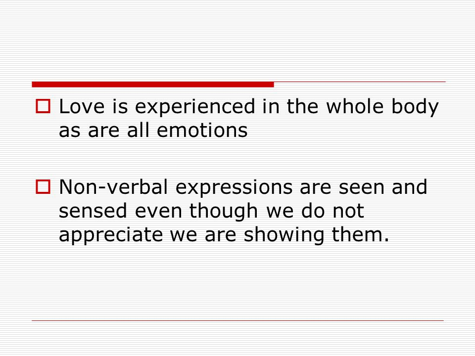 Love is experienced in the whole body as are all emotions