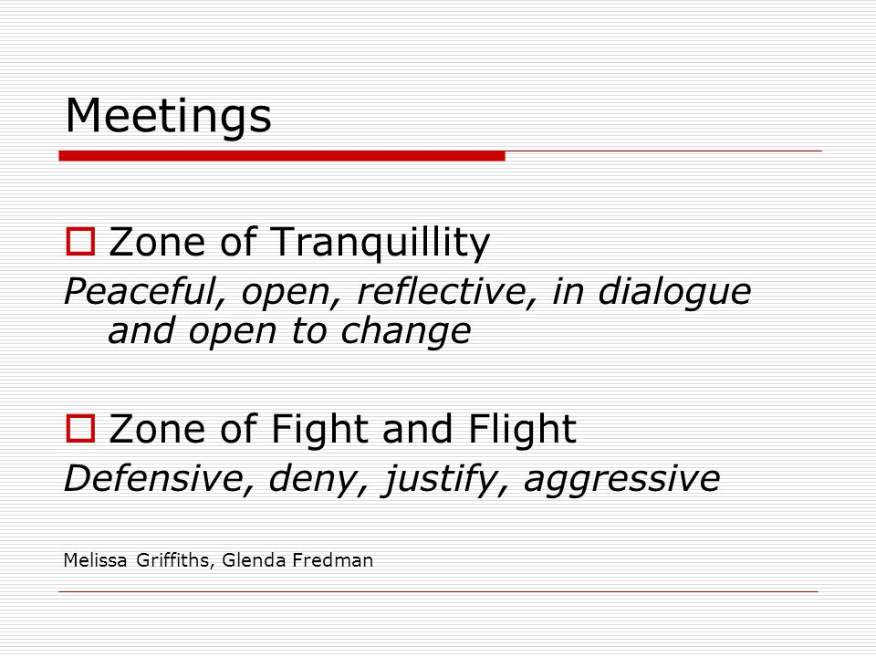 Meetings Zone of Tranquillity Zone of Fight and Flight
