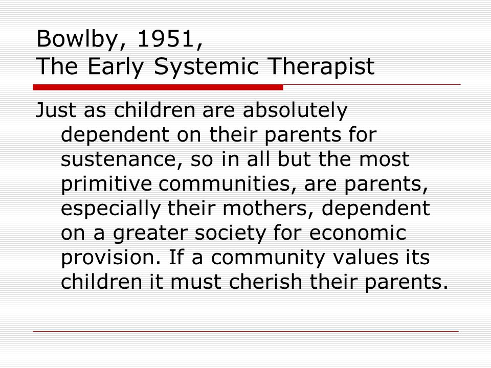 Bowlby, 1951, The Early Systemic Therapist