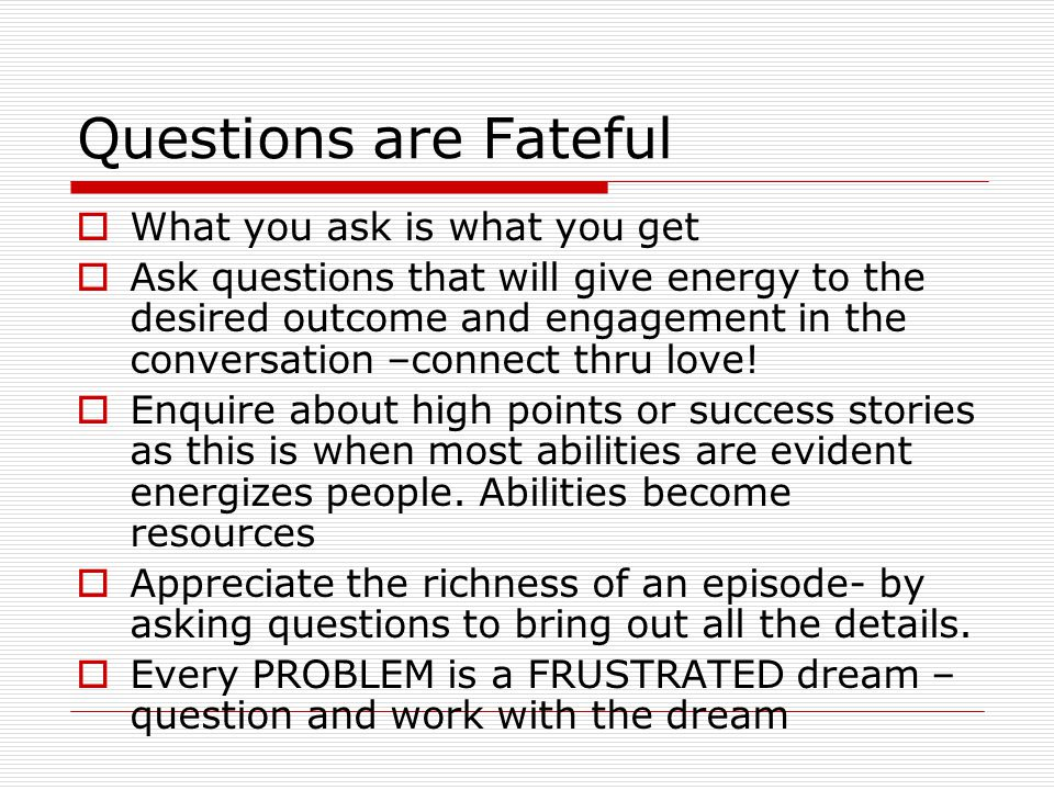 Questions are Fateful What you ask is what you get