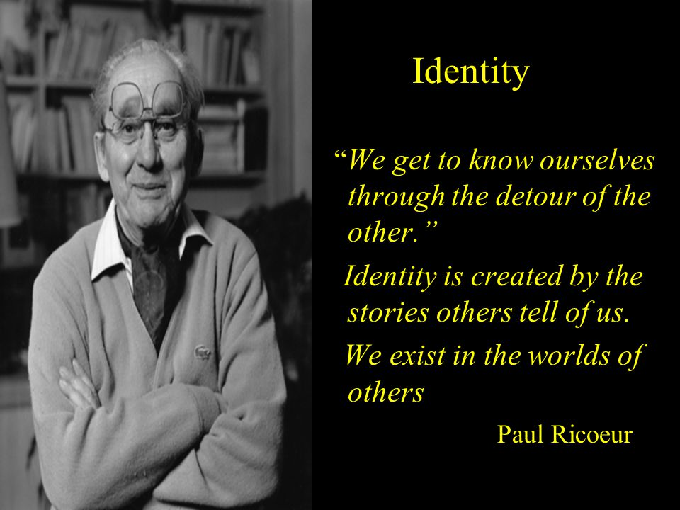 Identity is created by the stories others tell of us.