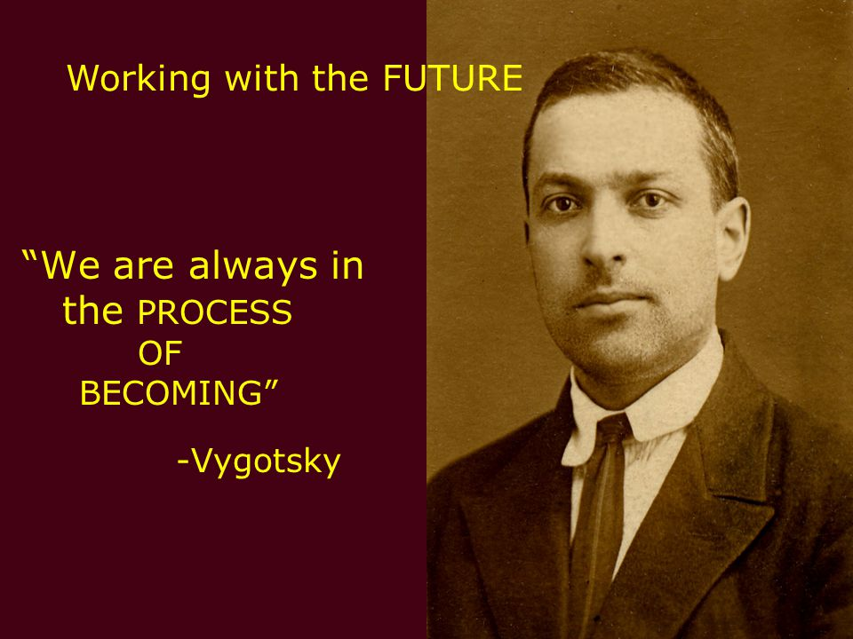 We are always in the PROCESS Working with the FUTURE OF