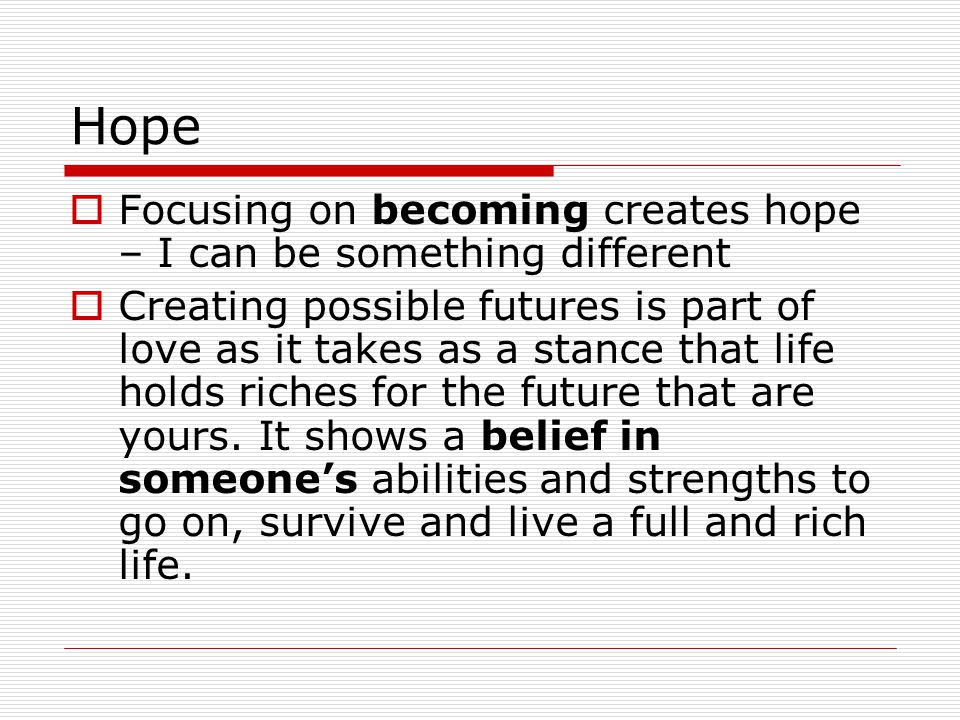 Hope Focusing on becoming creates hope – I can be something different