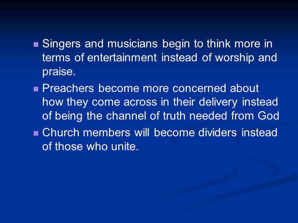 Singers and musicians begin to think more in terms of entertainment instead of worship and praise.