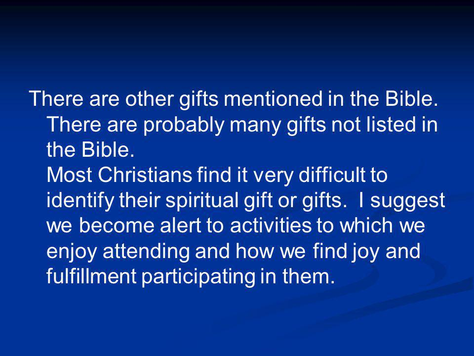 There are other gifts mentioned in the Bible