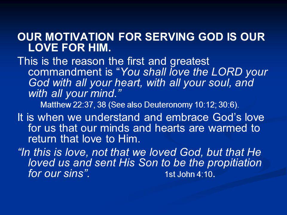 OUR MOTIVATION FOR SERVING GOD IS OUR LOVE FOR HIM.