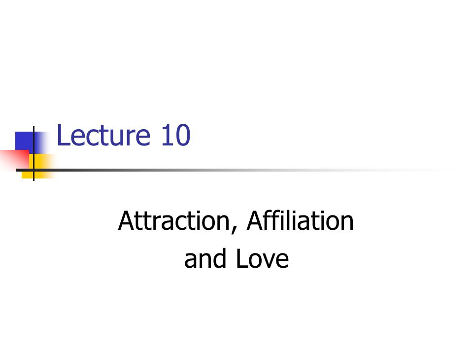 Attraction, Affiliation and Love