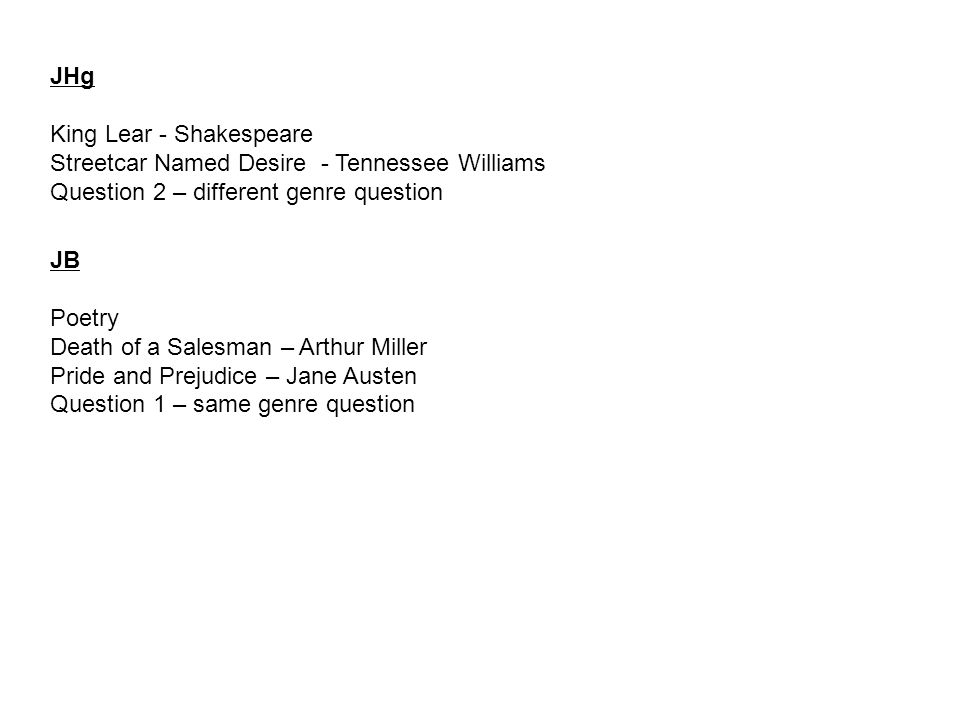 JHg King Lear - Shakespeare. Streetcar Named Desire - Tennessee Williams. Question 2 – different genre question.