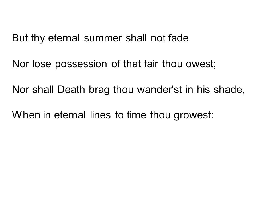 But thy eternal summer shall not fade