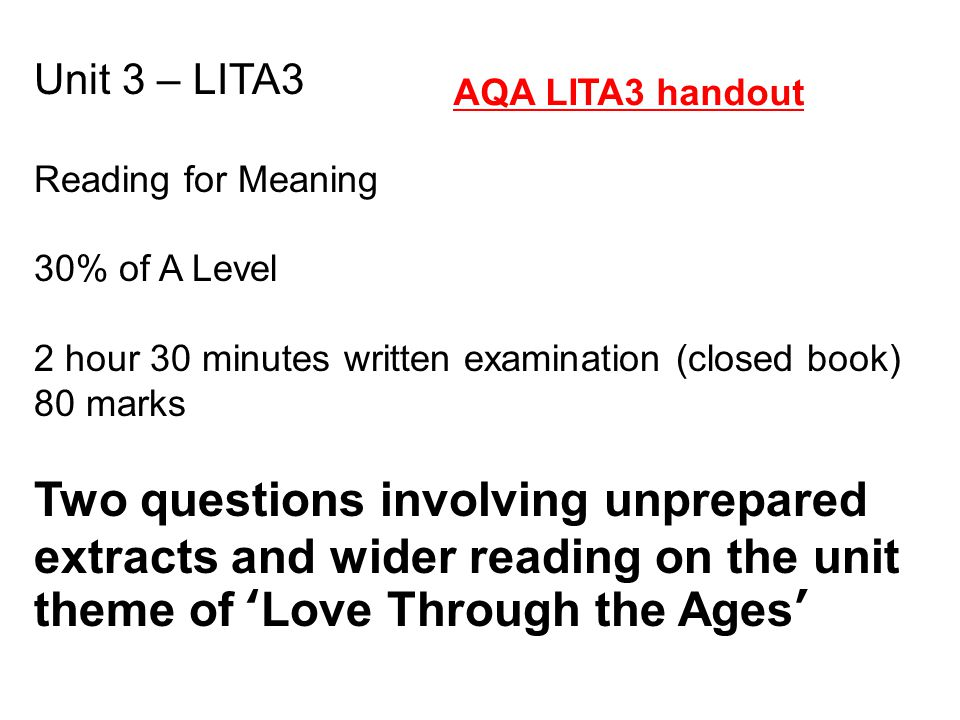 Unit 3 – LITA3 Reading for Meaning. 30% of A Level. 2 hour 30 minutes written examination (closed book)