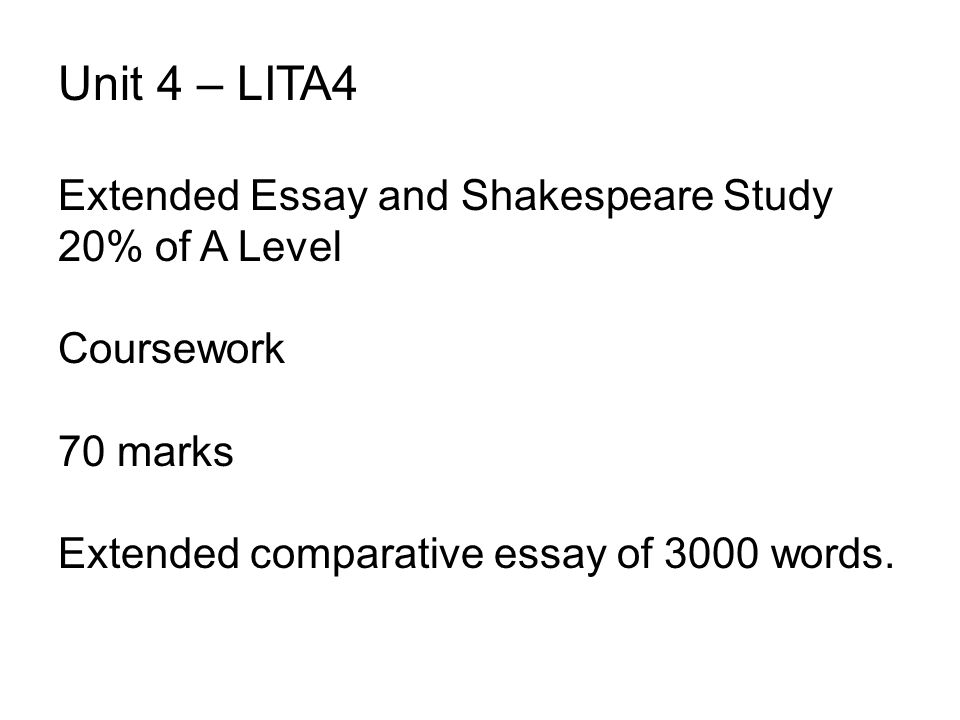Unit 4 – LITA4 Extended Essay and Shakespeare Study 20% of A Level
