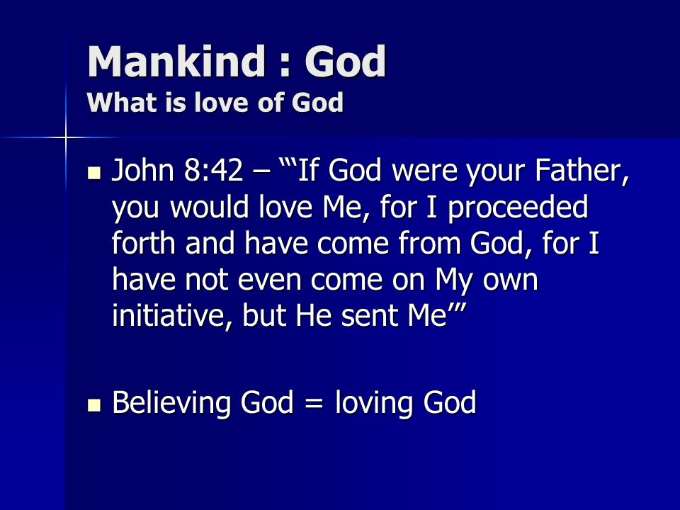 Mankind : God What is love of God
