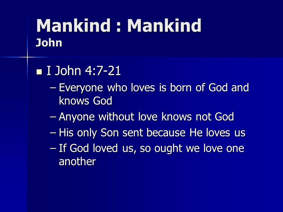 Mankind : Mankind John I John 4:7-21