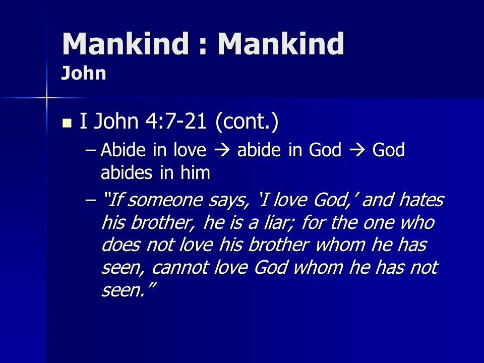 Mankind : Mankind John I John 4:7-21 (cont.)
