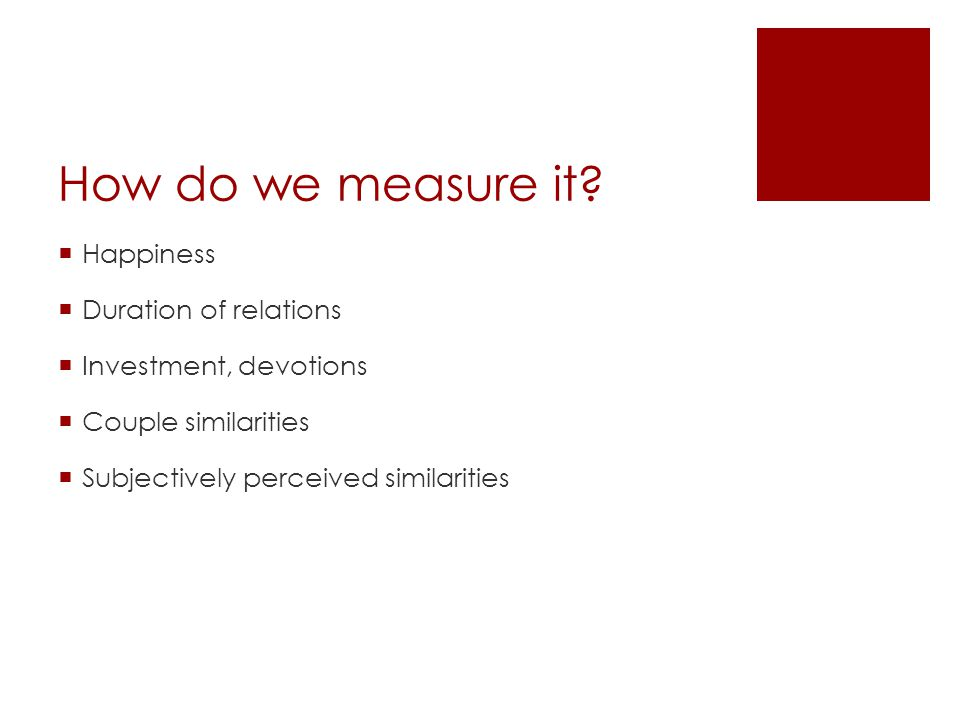 How do we measure it Happiness Duration of relations