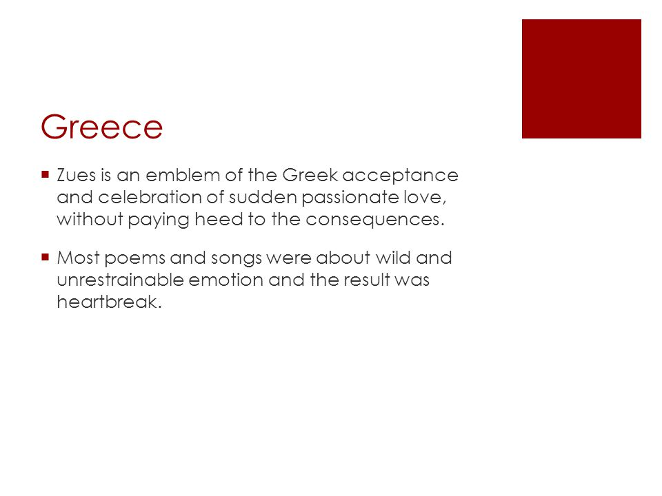 Greece Zues is an emblem of the Greek acceptance and celebration of sudden passionate love, without paying heed to the consequences.