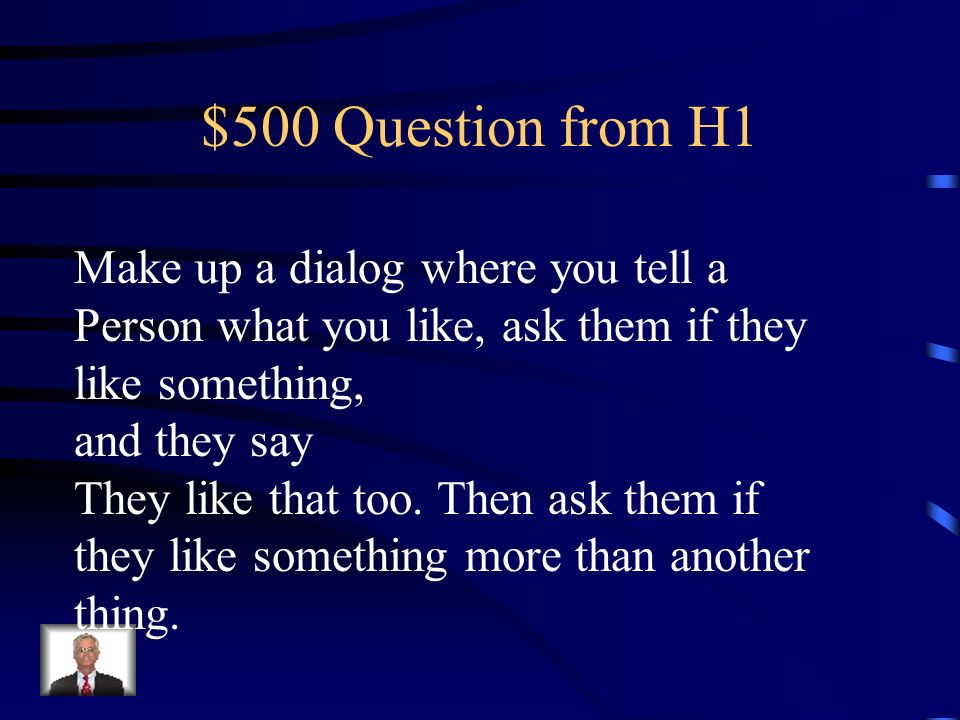 $500 Question from H1 Make up a dialog where you tell a