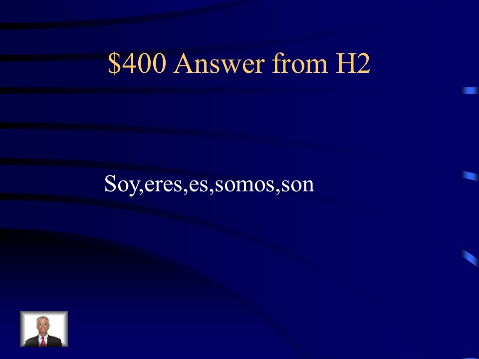 $400 Answer from H2 Soy,eres,es,somos,son