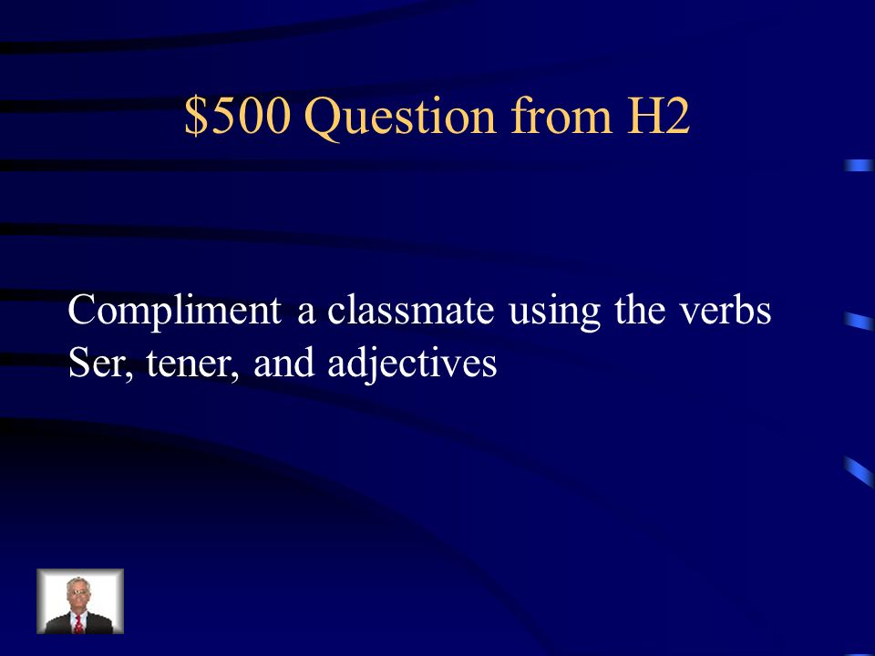$500 Question from H2 Compliment a classmate using the verbs