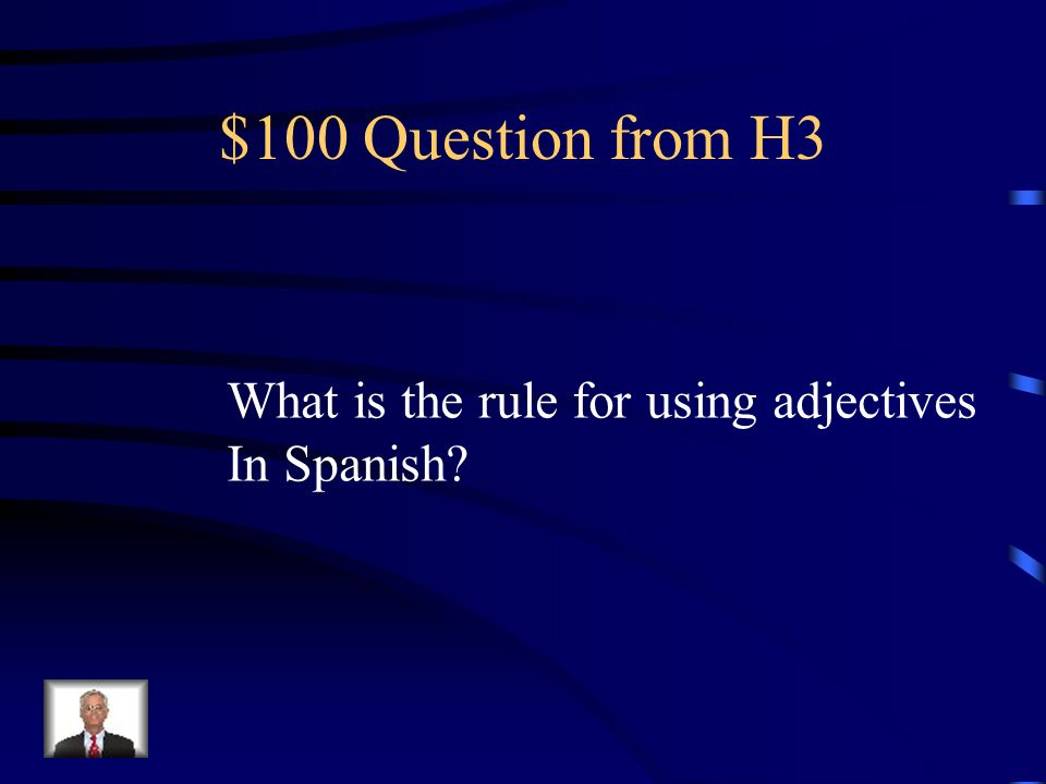 $100 Question from H3 What is the rule for using adjectives