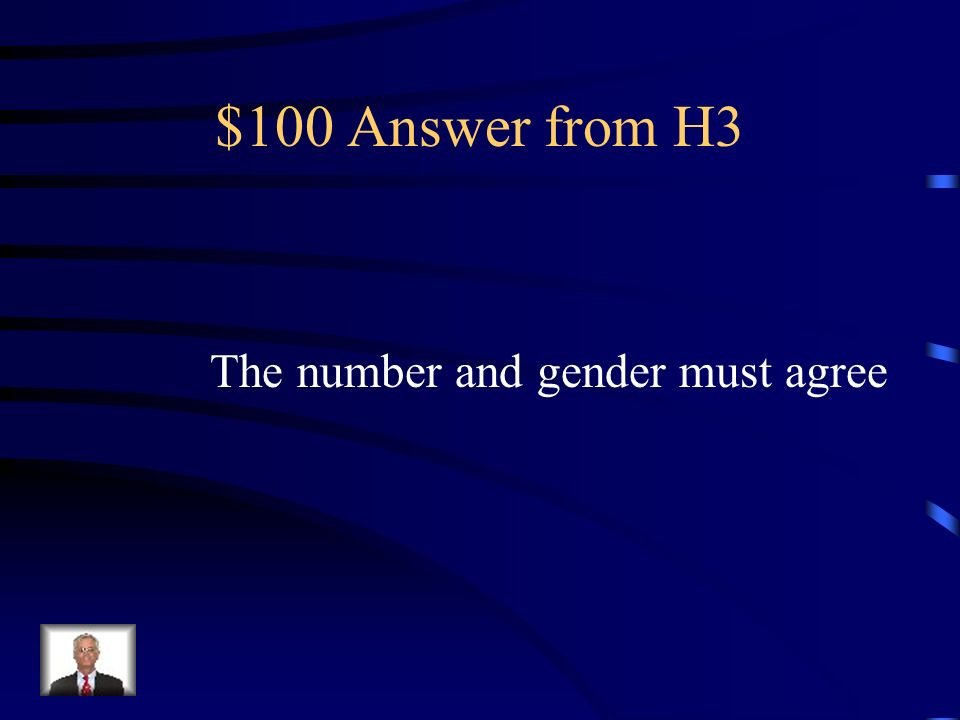 $100 Answer from H3 The number and gender must agree