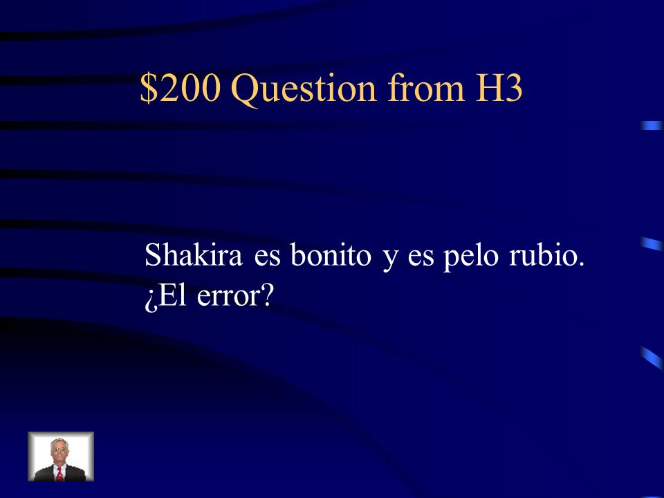 $200 Question from H3 Shakira es bonito y es pelo rubio. ¿El error