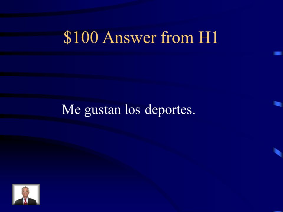 $100 Answer from H1 Me gustan los deportes.