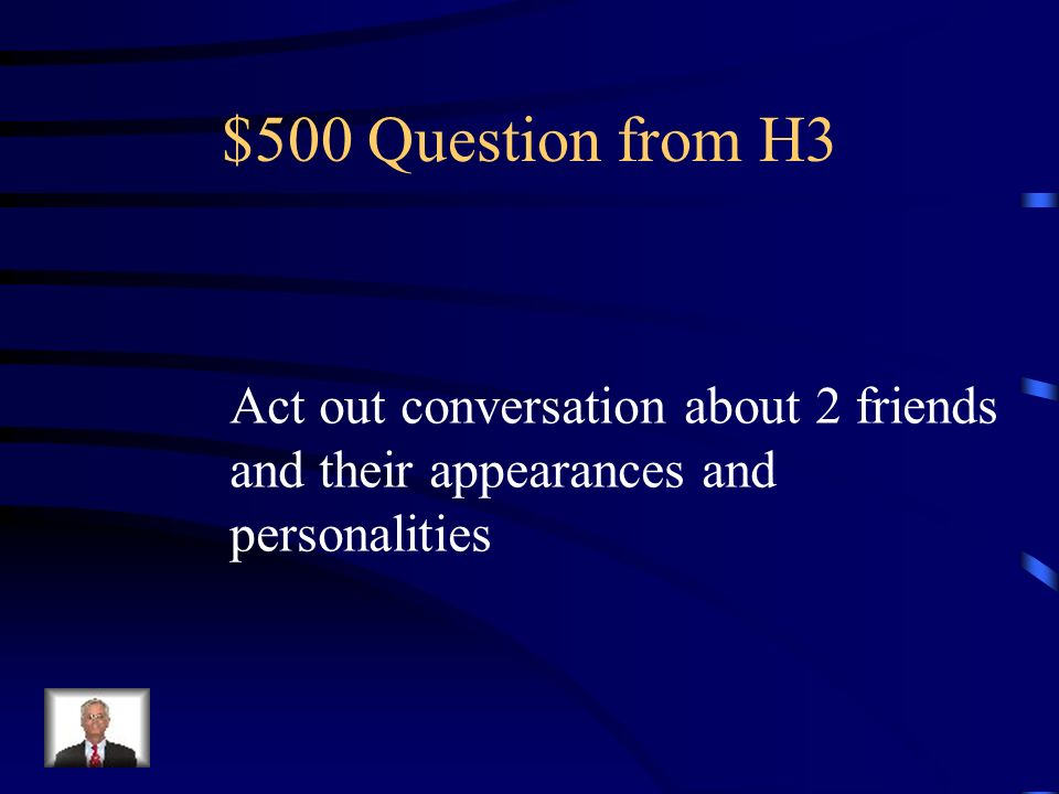 $500 Question from H3 Act out conversation about 2 friends