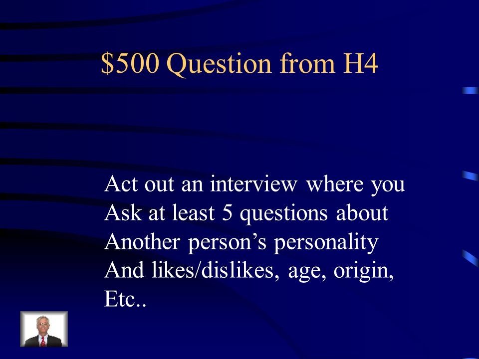 $500 Question from H4 Act out an interview where you