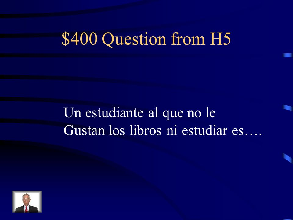 $400 Question from H5 Un estudiante al que no le