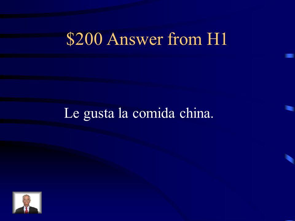 $200 Answer from H1 Le gusta la comida china.