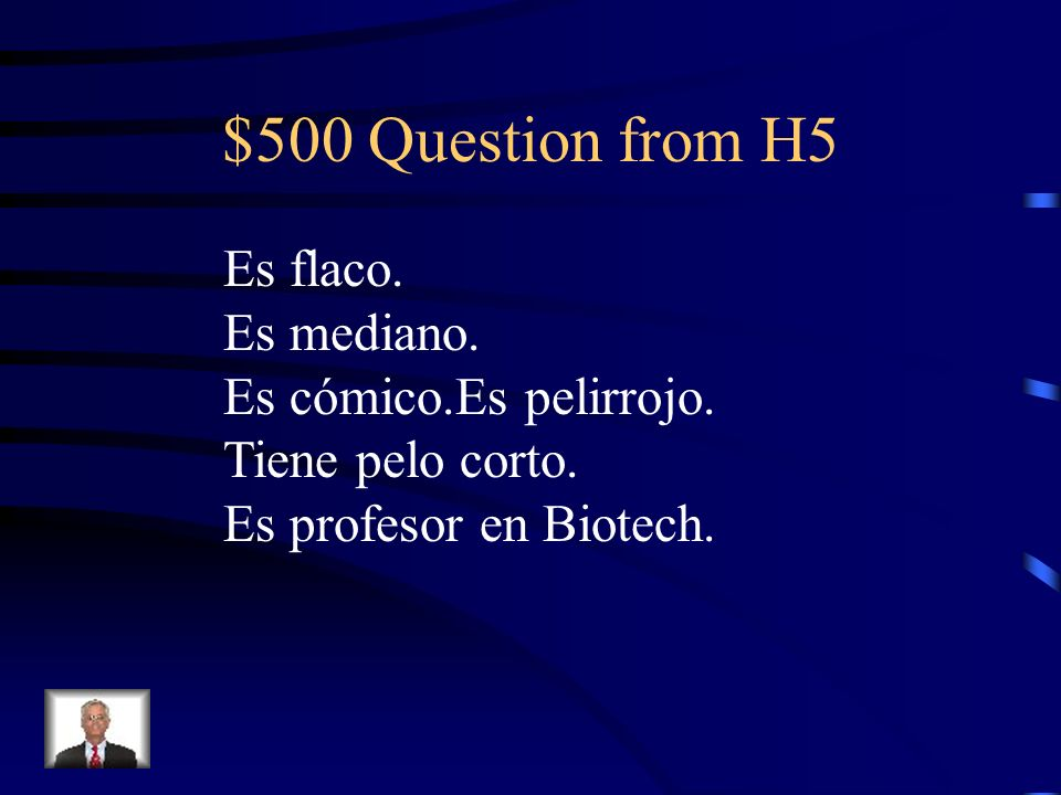 $500 Question from H5 Es flaco. Es mediano. Es cómico.Es pelirrojo.