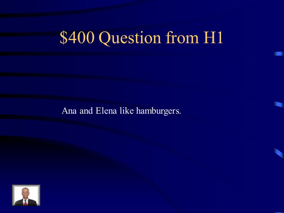 $400 Question from H1 Ana and Elena like hamburgers.