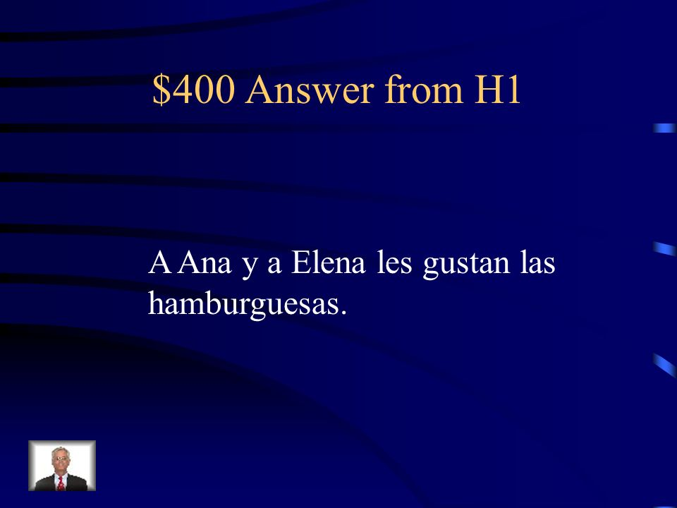 $400 Answer from H1 A Ana y a Elena les gustan las hamburguesas.