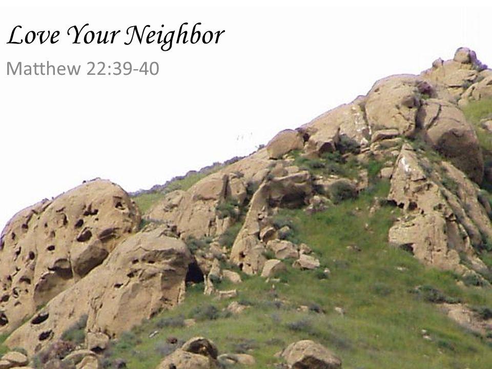 Love Your Neighbor Matthew 22:39-40