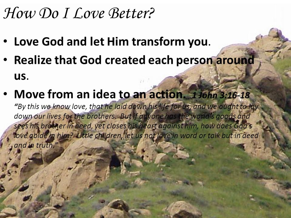 How Do I Love Better Love God and let Him transform you.
