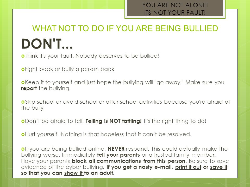 WHAT NOT TO DO IF YOU ARE BEING BULLIED