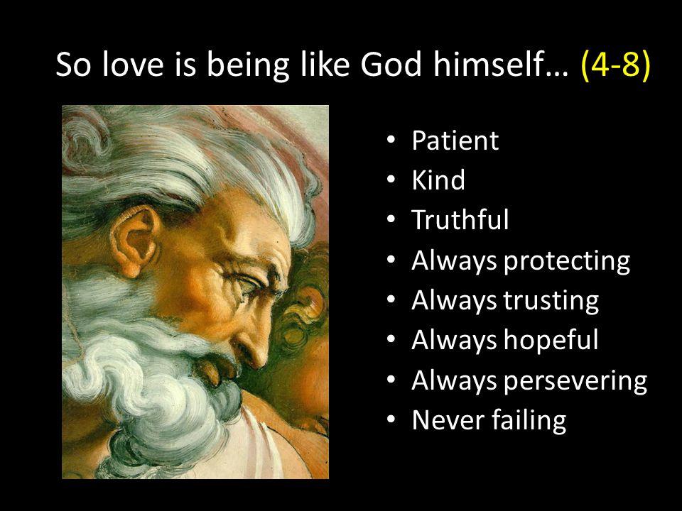 So love is being like God himself… (4-8)