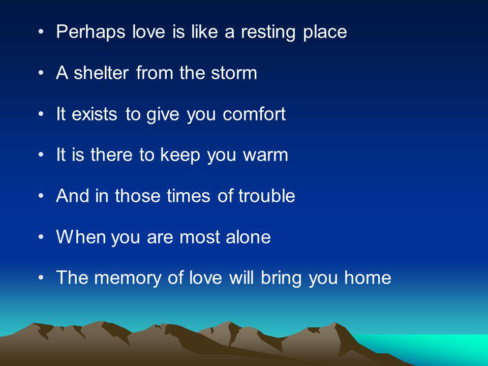 Perhaps love is like a resting place